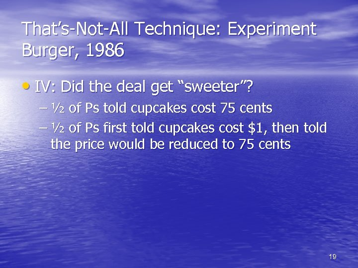 """That's-Not-All Technique: Experiment Burger, 1986 • IV: Did the deal get """"sweeter""""? – ½"""