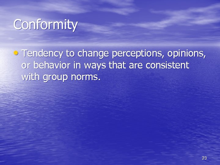 Conformity • Tendency to change perceptions, opinions, or behavior in ways that are consistent
