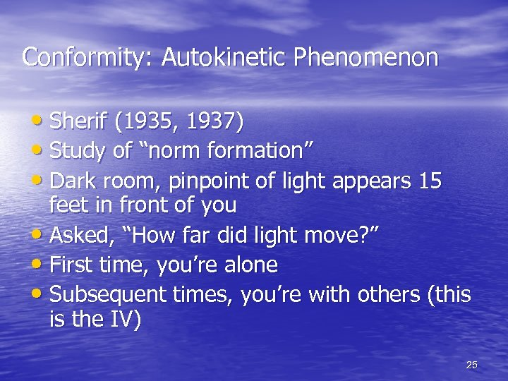 "Conformity: Autokinetic Phenomenon • Sherif (1935, 1937) • Study of ""norm formation"" • Dark"