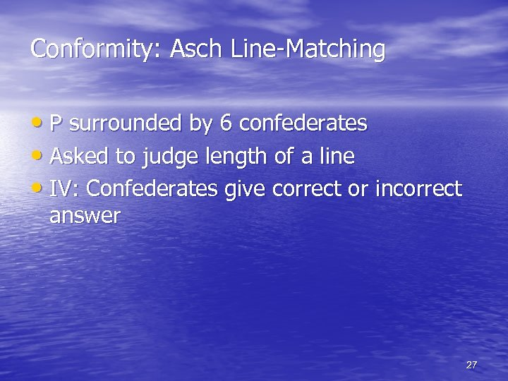 Conformity: Asch Line-Matching • P surrounded by 6 confederates • Asked to judge length