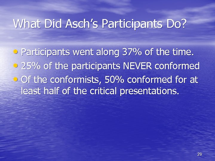 What Did Asch's Participants Do? • Participants went along 37% of the time. •