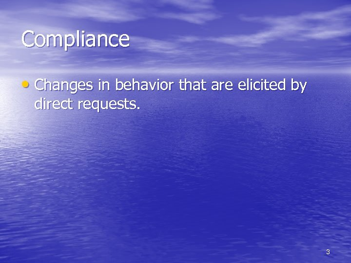 Compliance • Changes in behavior that are elicited by direct requests. 3