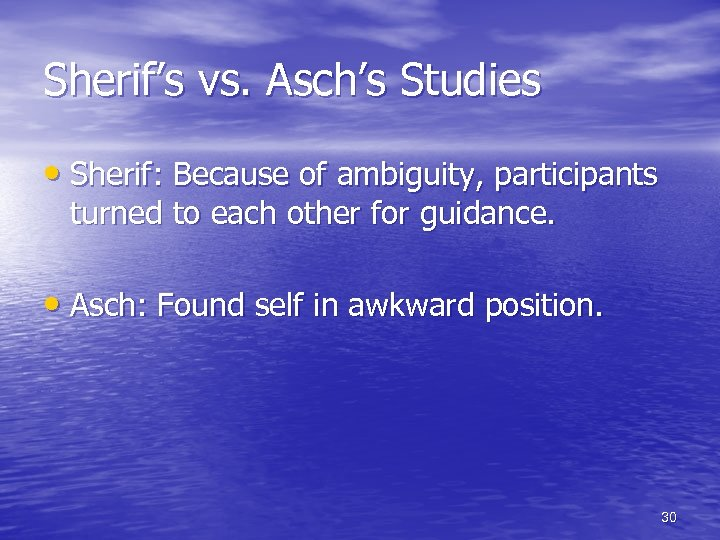 Sherif's vs. Asch's Studies • Sherif: Because of ambiguity, participants turned to each other