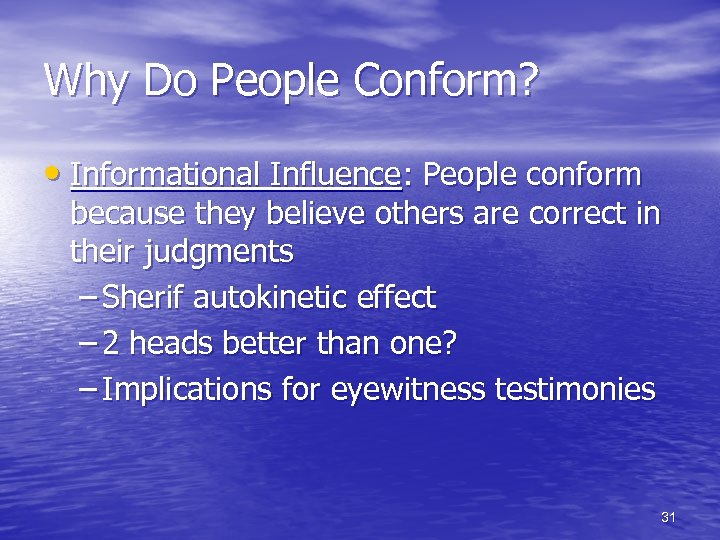 Why Do People Conform? • Informational Influence: People conform because they believe others are