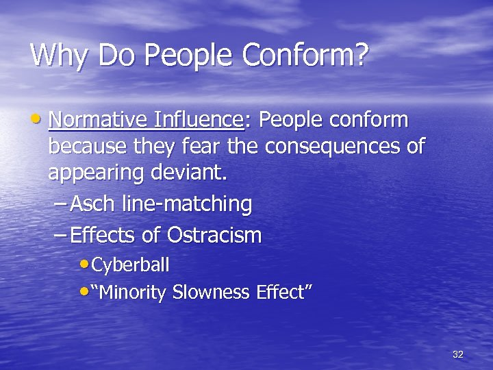 Why Do People Conform? • Normative Influence: People conform because they fear the consequences