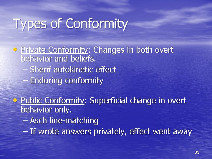 Types of Conformity • Private Conformity: Changes in both overt behavior and beliefs. –