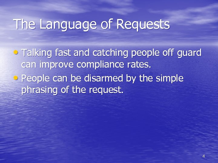 The Language of Requests • Talking fast and catching people off guard can improve