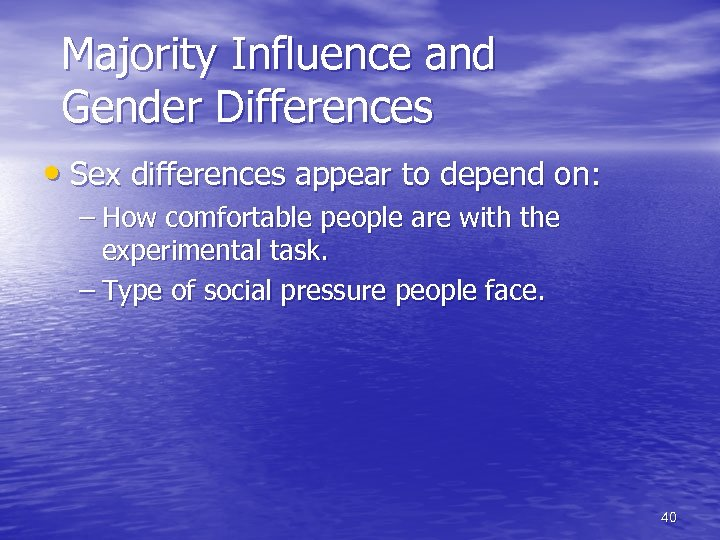 Majority Influence and Gender Differences • Sex differences appear to depend on: – How