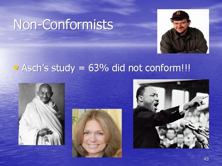 Non-Conformists • Asch's study = 63% did not conform!!! 43