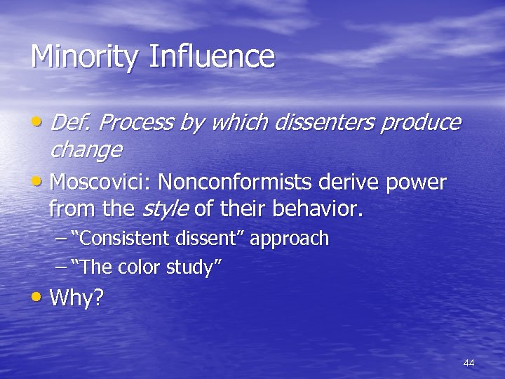 Minority Influence • Def. Process by which dissenters produce change • Moscovici: Nonconformists derive