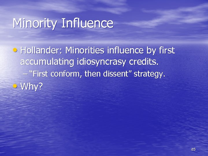 "Minority Influence • Hollander: Minorities influence by first accumulating idiosyncrasy credits. – ""First conform,"