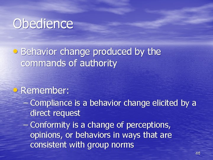 Obedience • Behavior change produced by the commands of authority • Remember: – Compliance