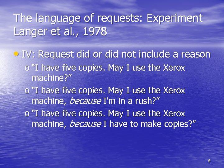 The language of requests: Experiment Langer et al. , 1978 • IV: Request did