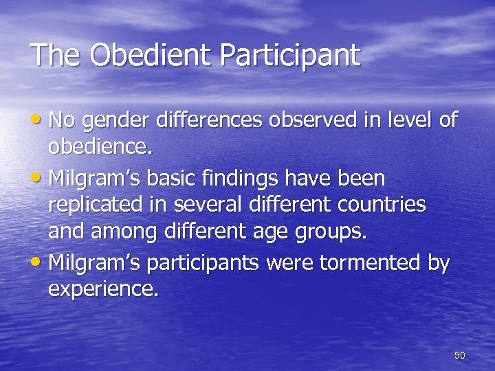 The Obedient Participant • No gender differences observed in level of obedience. • Milgram's