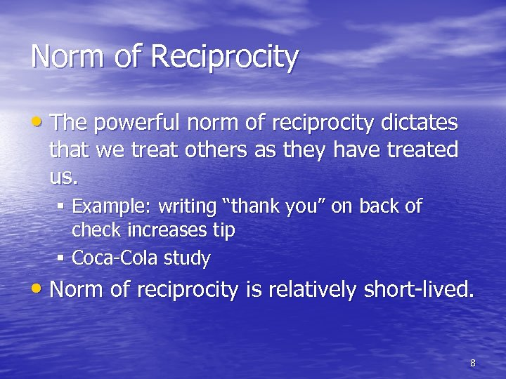 Norm of Reciprocity • The powerful norm of reciprocity dictates that we treat others