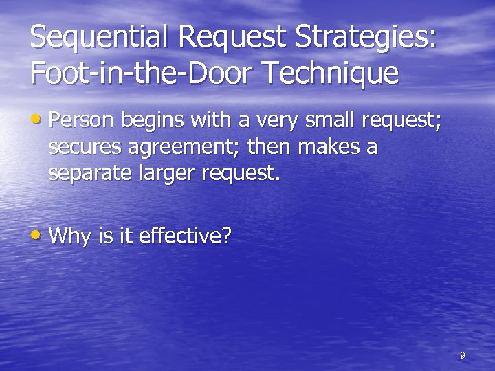 Sequential Request Strategies: Foot-in-the-Door Technique • Person begins with a very small request; secures