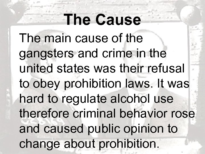 The Cause The main cause of the gangsters and crime in the united states
