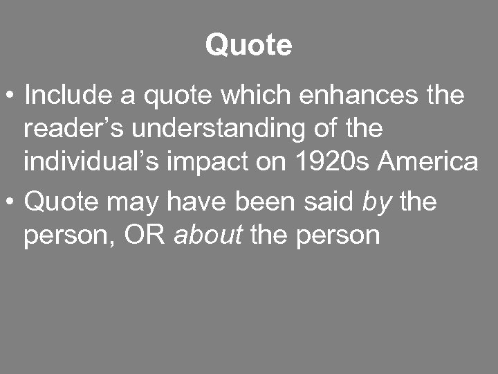 Quote • Include a quote which enhances the reader's understanding of the individual's impact