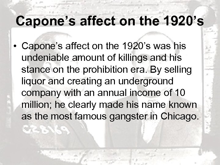 Capone's affect on the 1920's • Capone's affect on the 1920's was his undeniable