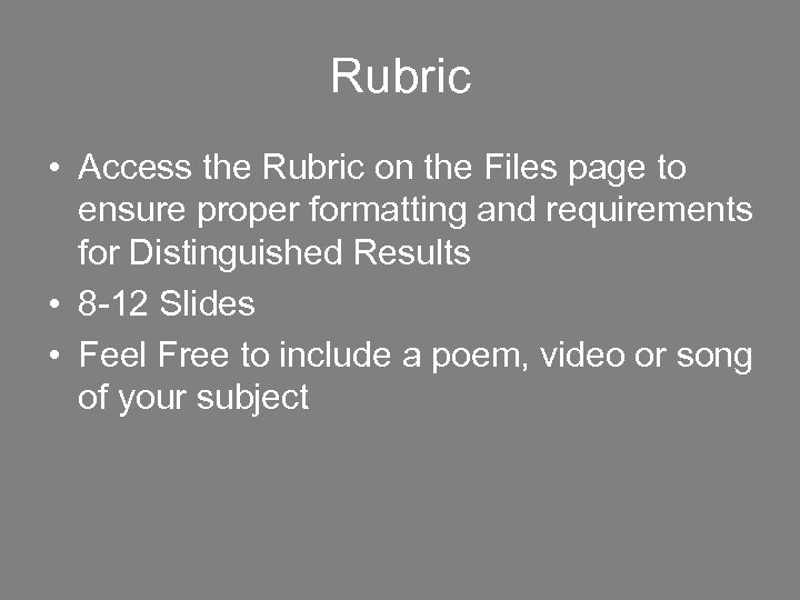 Rubric • Access the Rubric on the Files page to ensure proper formatting and