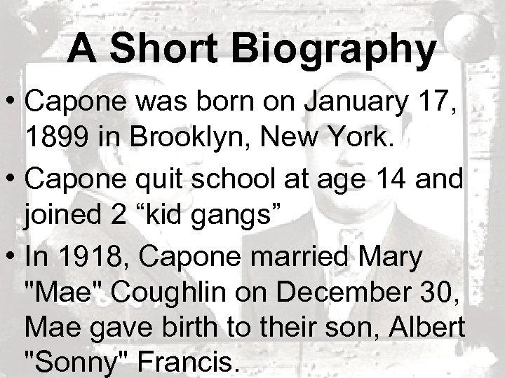 A Short Biography • Capone was born on January 17, 1899 in Brooklyn, New