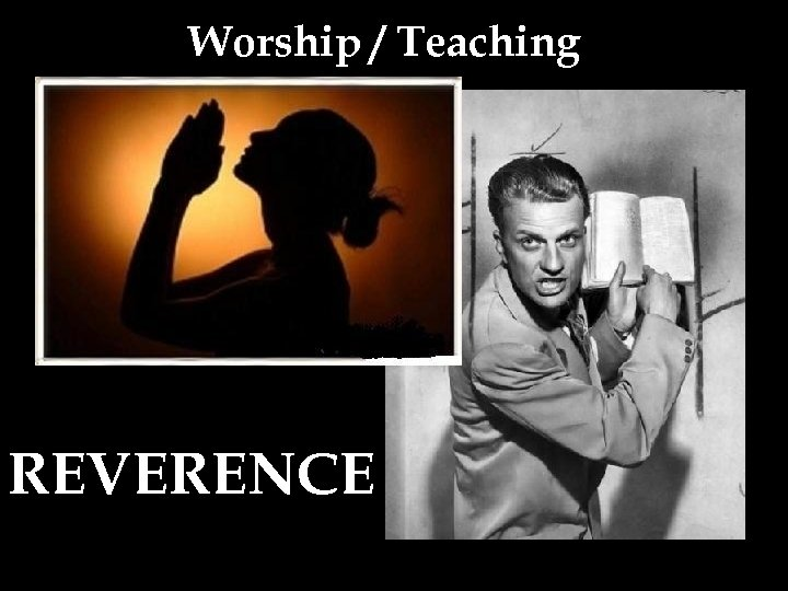 Worship / Teaching REVERENCE