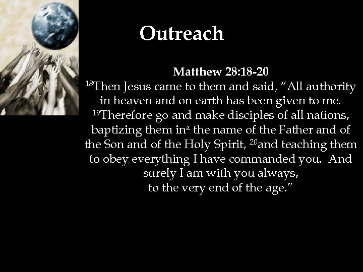"Outreach Matthew 28: 18 -20 18 Then Jesus came to them and said, ""All"