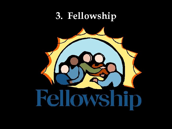 3. Fellowship