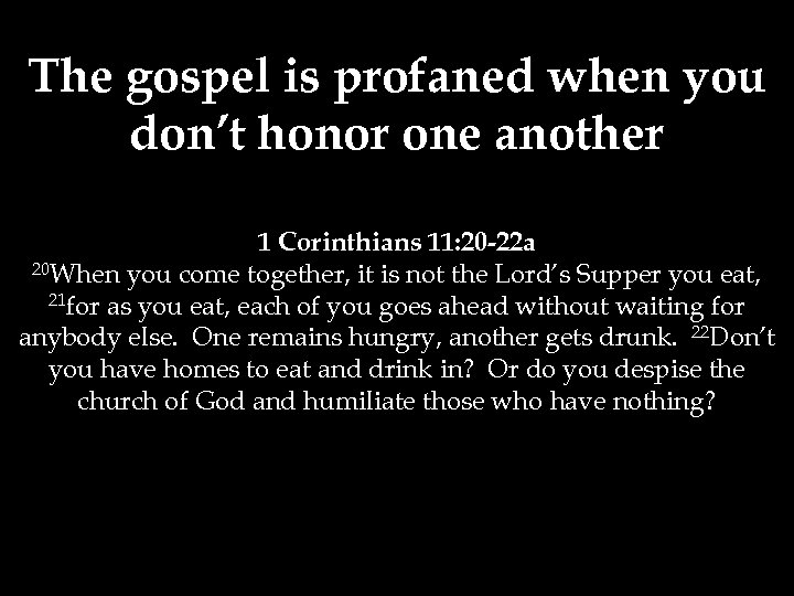 The gospel is profaned when you don't honor one another 1 Corinthians 11: 20