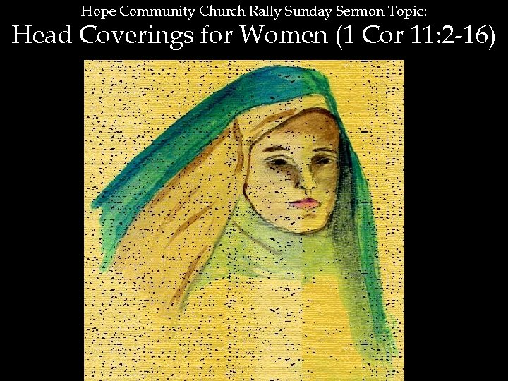 Hope Community Church Rally Sunday Sermon Topic: Head Coverings for Women (1 Cor 11: