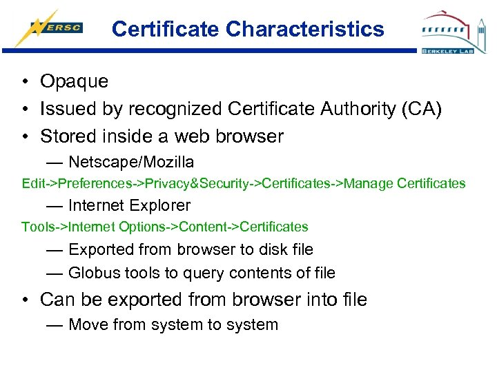 Certificate Characteristics • Opaque • Issued by recognized Certificate Authority (CA) • Stored inside
