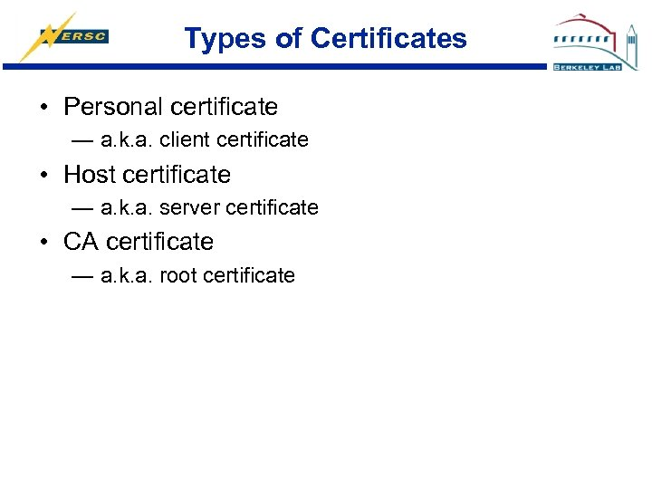 Types of Certificates • Personal certificate — a. k. a. client certificate • Host