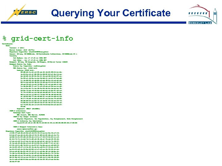 Querying Your Certificate % grid-cert-info Certificate: Data: Version: 3 (0 x 2) Serial Number: