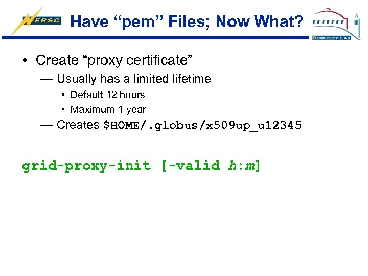 """Have """"pem"""" Files; Now What? • Create """"proxy certificate"""" — Usually has a limited"""