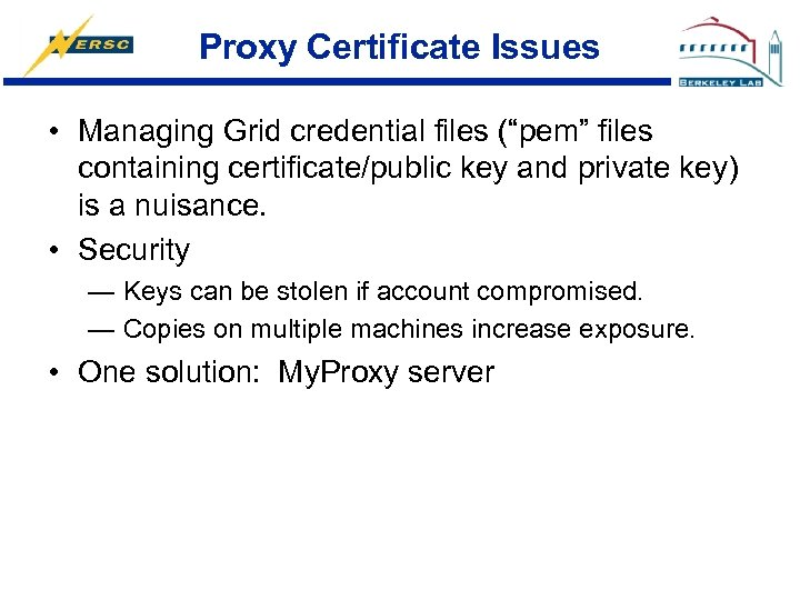 """Proxy Certificate Issues • Managing Grid credential files (""""pem"""" files containing certificate/public key and"""
