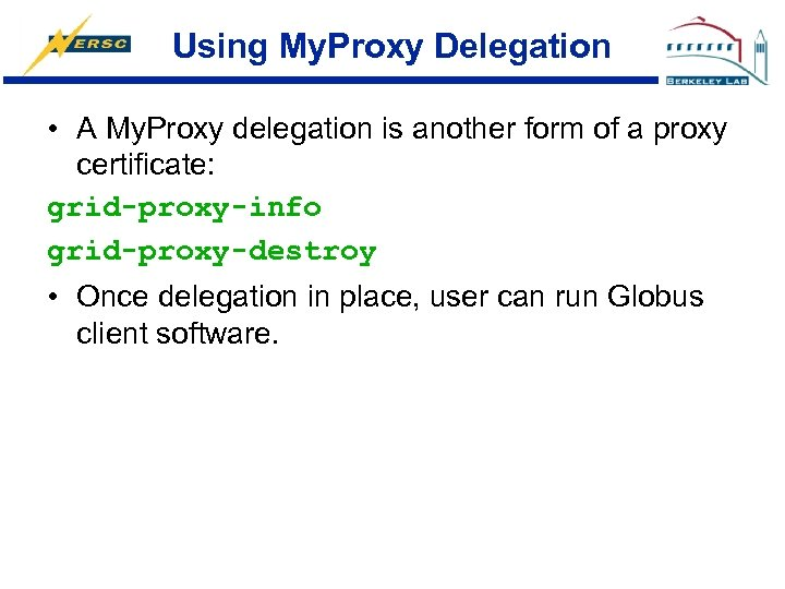 Using My. Proxy Delegation • A My. Proxy delegation is another form of a
