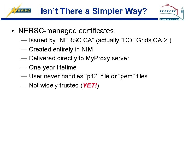 """Isn't There a Simpler Way? • NERSC-managed certificates — Issued by """"NERSC CA"""" (actually"""