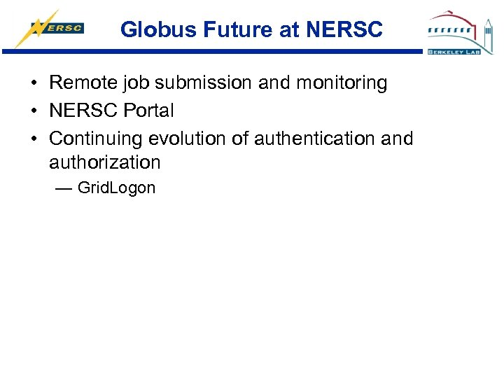 Globus Future at NERSC • Remote job submission and monitoring • NERSC Portal •