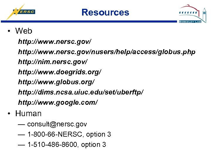 Resources • Web http: //www. nersc. gov/nusers/help/access/globus. php http: //nim. nersc. gov/ http: //www.