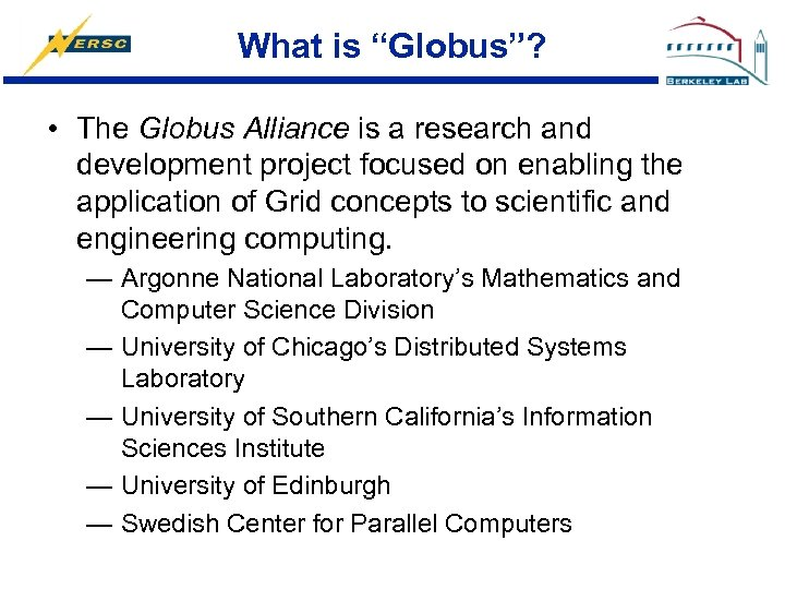 """What is """"Globus""""? • The Globus Alliance is a research and development project focused"""