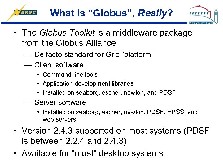 """What is """"Globus"""", Really? • The Globus Toolkit is a middleware package from the"""