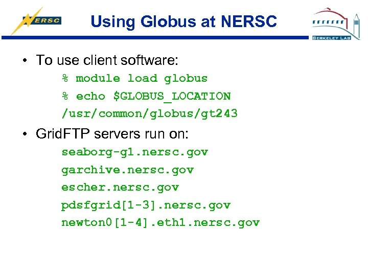 Using Globus at NERSC • To use client software: % module load globus %