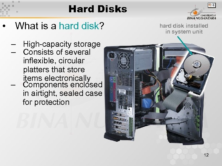 Hard Disks • What is a hard disk? hard disk installed in system unit