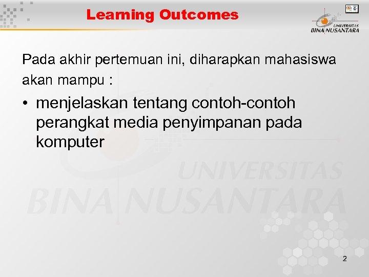 Learning Outcomes Pada akhir pertemuan ini, diharapkan mahasiswa akan mampu : • menjelaskan tentang