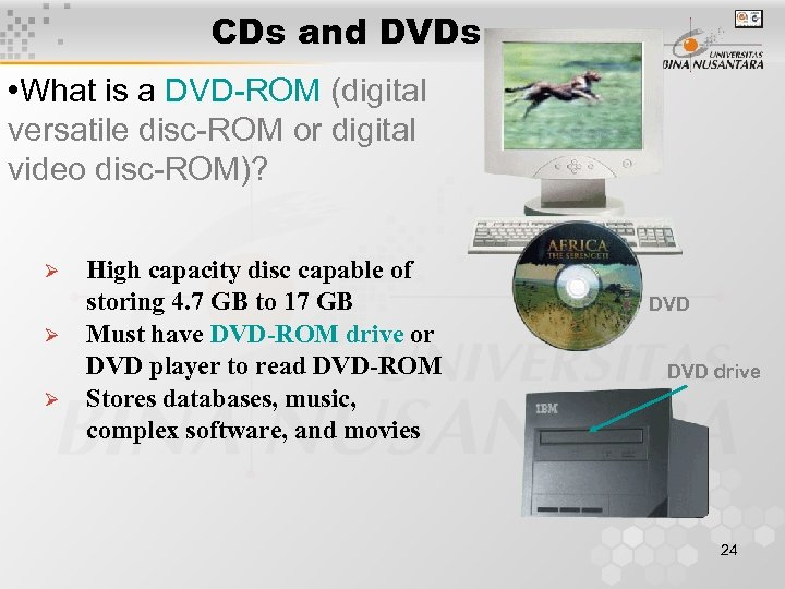 CDs and DVDs • What is a DVD-ROM (digital versatile disc-ROM or digital video