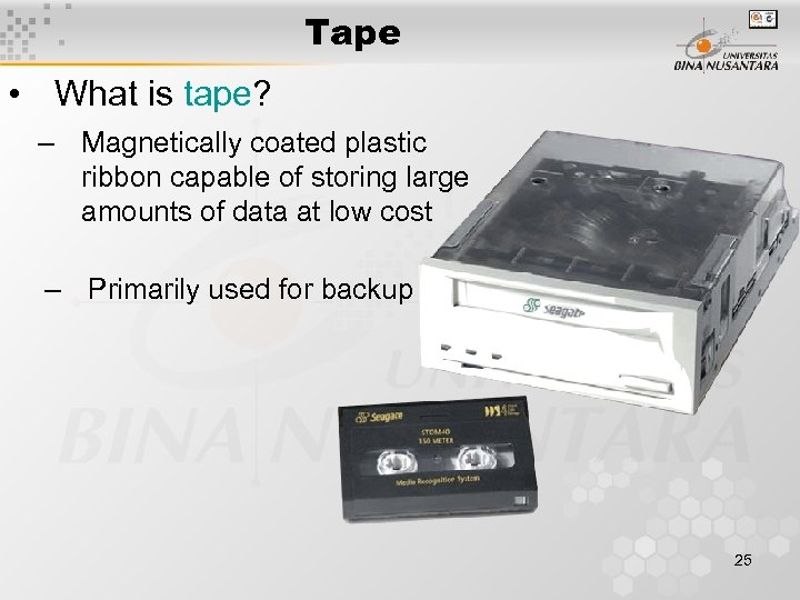 Tape • What is tape? – Magnetically coated plastic ribbon capable of storing large