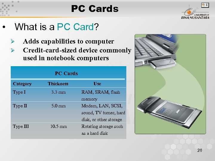 PC Cards • What is a PC Card? Ø Ø Adds capabilities to computer