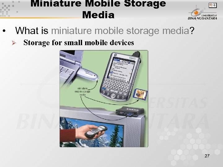 Miniature Mobile Storage Media • What is miniature mobile storage media? Ø Storage for