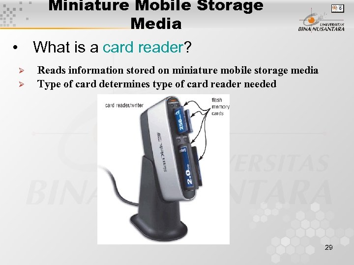Miniature Mobile Storage Media • What is a card reader? Ø Ø Reads information