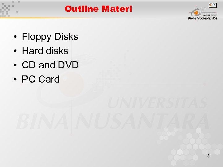 Outline Materi • • Floppy Disks Hard disks CD and DVD PC Card 3